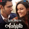 "Aahista (From ""Laila Majnu"") - Arijit Singh Full Song Listen Online And Dowload"