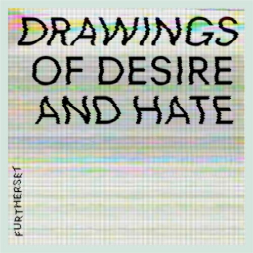 Furtherset - Drawings of Desire and Hate (-OUS, 2018)