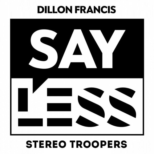 Dillon Francis - Say Less (Eptic Remix)(Stereo Troopers Flip)