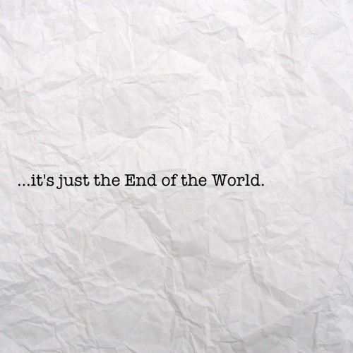 It's Just The End Of The World