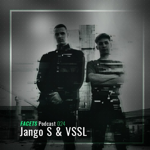 FACETS Podcast | 024 | Jango S & VSSL