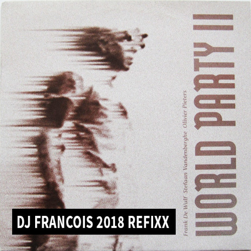 World party II - Forget it (DJ Francois 2018 refixx)