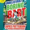 UNBELIEVABLY BORING BART by James Patterson with Duane Swierczynski, Read by Adam McArthur - Audio