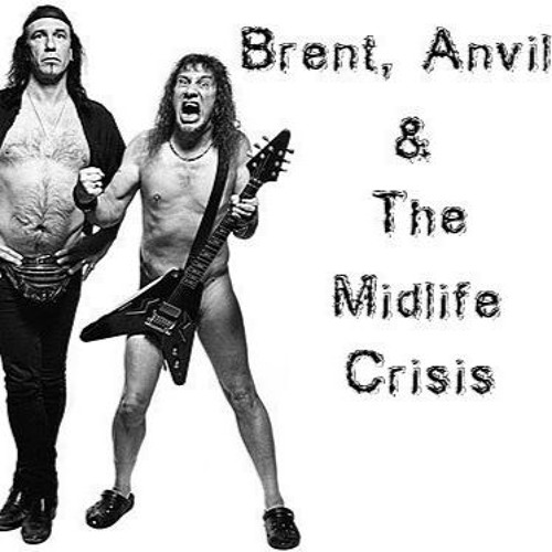 #40 Brent, Anvil & the Midlife Crisis