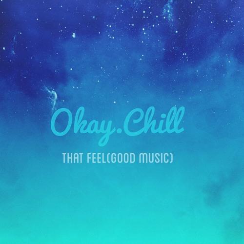 That Feel(Good Music) - Okay.Chill