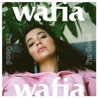 Wafia - I'm Good
