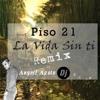 Piso 21 - La Vida Sin Ti Remix Angell Apolo