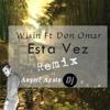 Wisin Ft Don Omar - Esta Vez Remix Angell Apolo