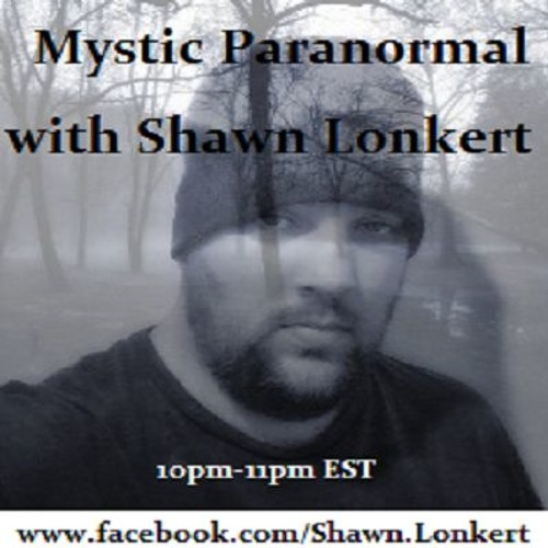 Mystic Paranormal w/Shawn Lonkert August 9 2018