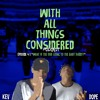 With All Things Considered Episode 4 |