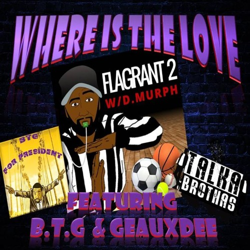 Where Is The Love w/ B.T.G. & GeauxDee
