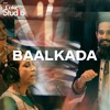 Baalkada, Coke Studio Season 11, Episode 1.