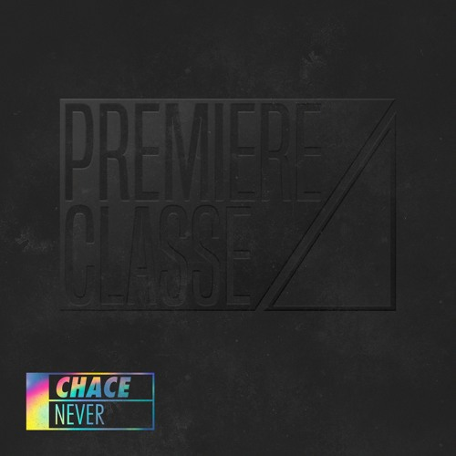 Chace - Never [PREMIERE CLASSE 003]