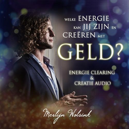 Energie Zijn & Creëren met Geld - Clearing & Creatie Audio