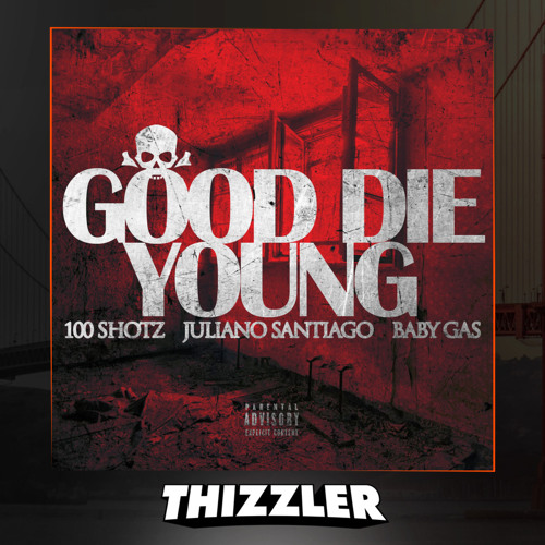 100 Shotz Soltize x Juliano Santiago x Baby Gas - Good Die Young [Thizzler.com Exclusive]