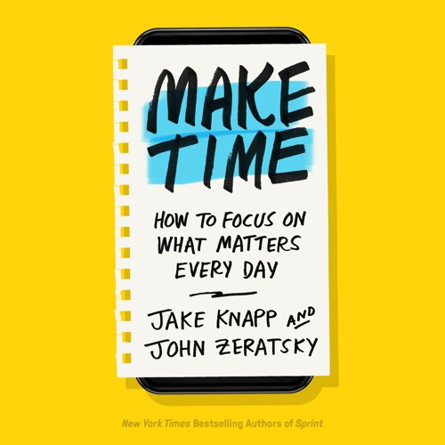 Make Time by Jake Knapp, John Zeratsky, read by Jake Knapp, John Zeratsky