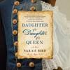 Daughter of a Daughter of a Queen by Sarah Bird, audiobook excerpt