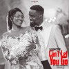 Download Can't Let You Go - Sarkodie ft. KingPromise (Prod. by Blaqjerzee) Mp3