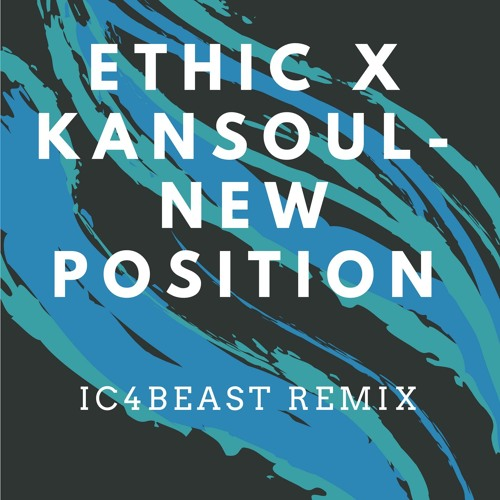 Ethic X Kansoul - New Position(ic4beast remix)