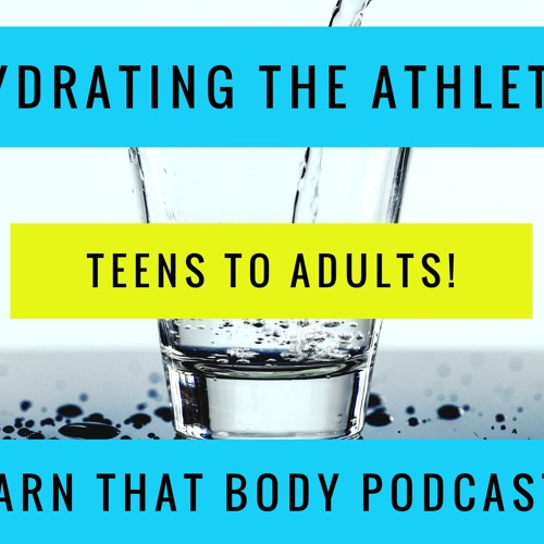 102 Hydrating The Athlete (Teens Too!)