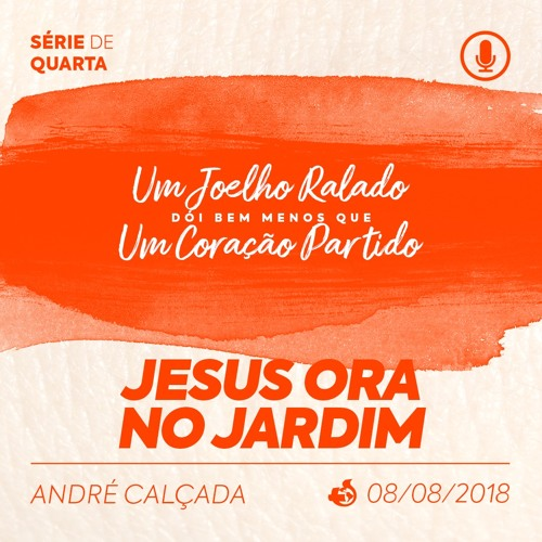 Jesus Ora no Jardim - André Calçada - 08/08/2018