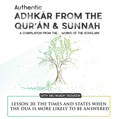 Lesson 20 The Times And States When The Dua Is More Likely To Be Answered