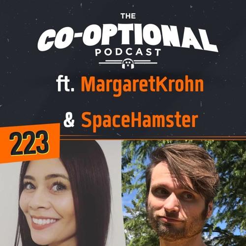 The Co-Optional Podcast Ep. 223 ft. MargaretKrohn & SpaceHamster