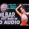 3D Audio | DILBAR - Full Song | Satyameva Jayate |