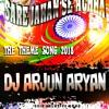Sare Jahan Se Achha (Theme Song) - Dj Arjun Aryan