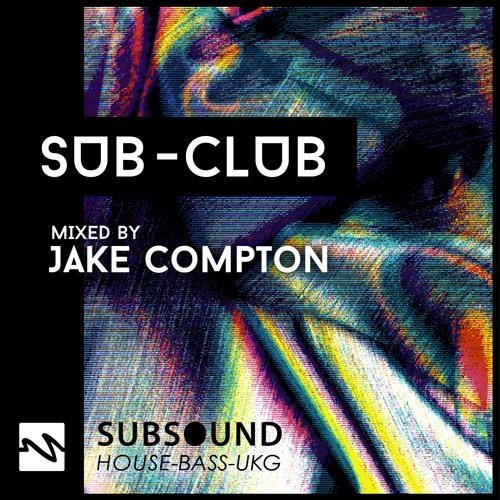 SubSound Presents: Sub-Club 013 | Jake Compton
