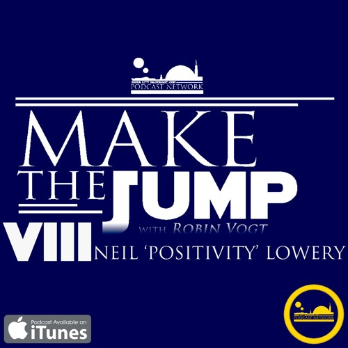 "Make The Jump Episode VIII | Neil ""Positivity"" Lowery"