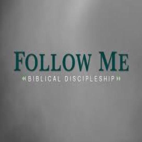 Follow Me :Biblical Discipleship