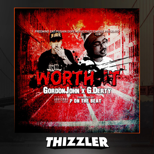 GordonJohn x G.Derty - Worth It (Prod. P On The Beat) [Thizzler.com Exclusive]