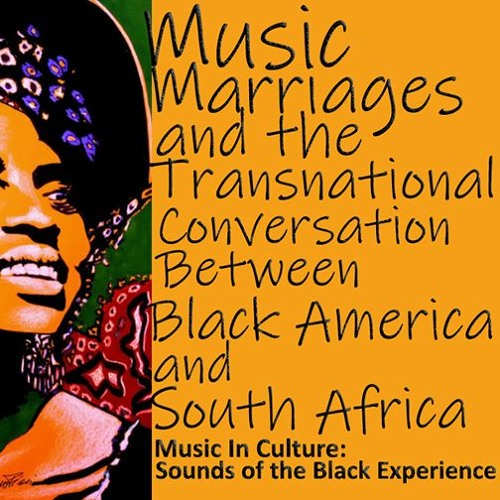 Music, Marriages And The Transnational Conversation Between Black America And South Africa - Part 1A