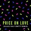 Tom Budin & Jack Wilby - Price on Love (Glass Half Empty Remix)