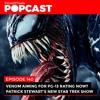 Venom aiming for PG-13 Rating now? + Patrick Stewart's new Star Trek series - Episode 140