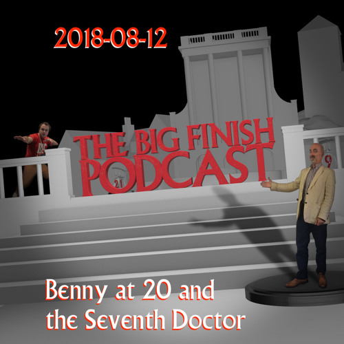 The Big Finish Podcast August 2018 (02): Benny at 20 and the Seventh Doctor