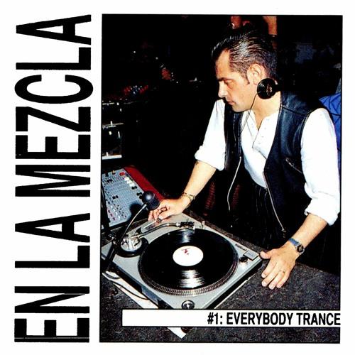 EN LA MEZCLA  #1 Everybody Trance