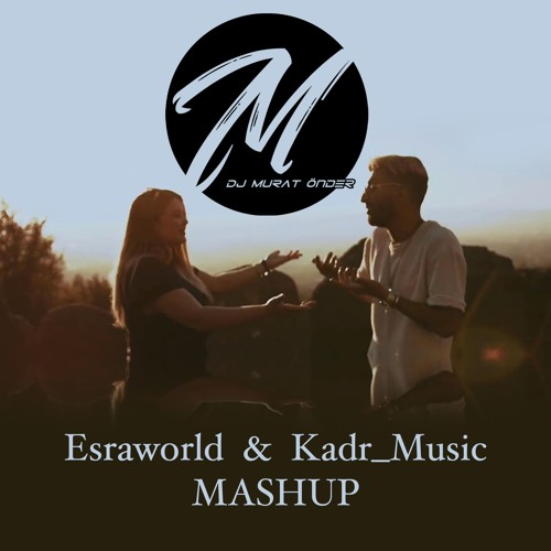 Kadr Feat Esraworld Turkish Mashup Murat Onder Version Mp3 By Dj Murat Onder
