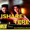 ISHARE TERE REMIX Song  Guru Randhawa, Dhvani Bhanushali &DJankush