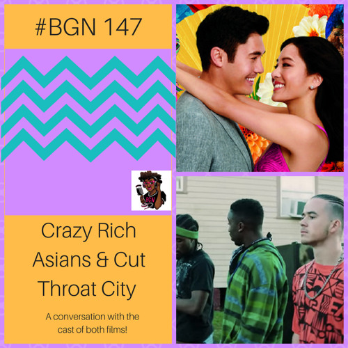 BGN #147 I Crazy Rich Asians & Cut Throat City