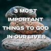 8-12-18a - David Yates - 3 Most Important Things To God  In Our Lives