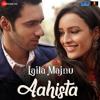 Aahista | Arijit Singh , Jonita Gandhi