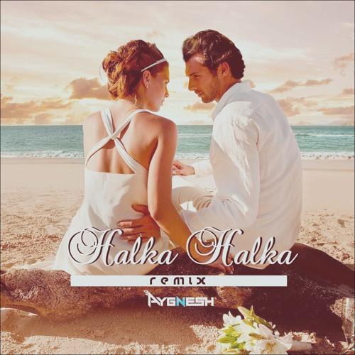 Halka Halka (Remix) - Aygnesh