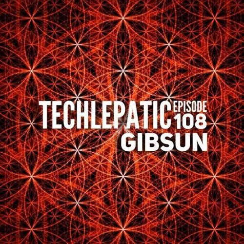 Techlepatic Episode #108 ft Gibsun