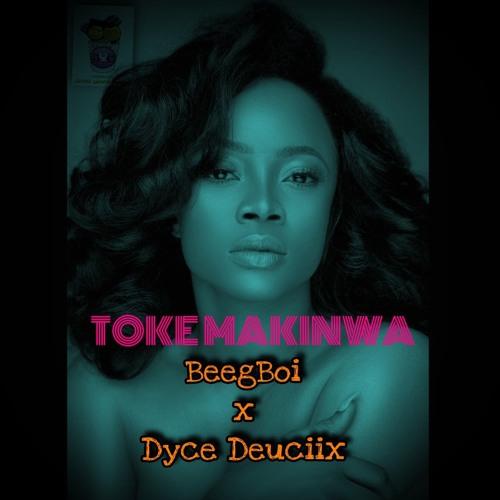 BeegBoi - Toke Makinwa (Ft Dyce Deuciix)