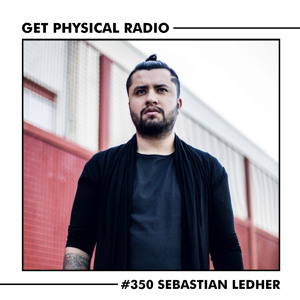 Sebastian Ledher - Get Physical Radio 350 2018-08-14 Artwork