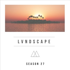 LVNDSCAPE - Season Mixtape 027 2018-08-14 Artwork