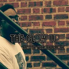 The Glow Up (Prod Teelonias Monk)