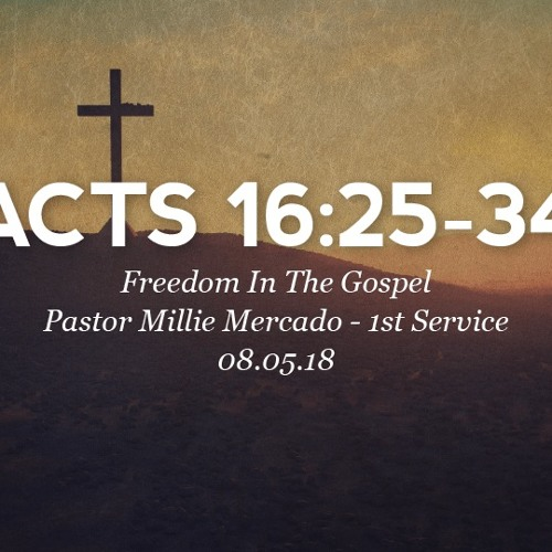 08.05.18 - Acts 16:25-34 - Freedom In The Gospel - Pastor Millie Mercado - 1st Service
